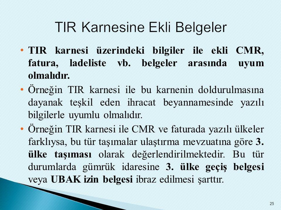TIR karnesi üzerindeki bilgiler ile ekli CMR, fatura, ladeliste vb. belgeler arasında uyum olmalıdır. Örneğin TIR karnesi ile bu karnenin doldurulması