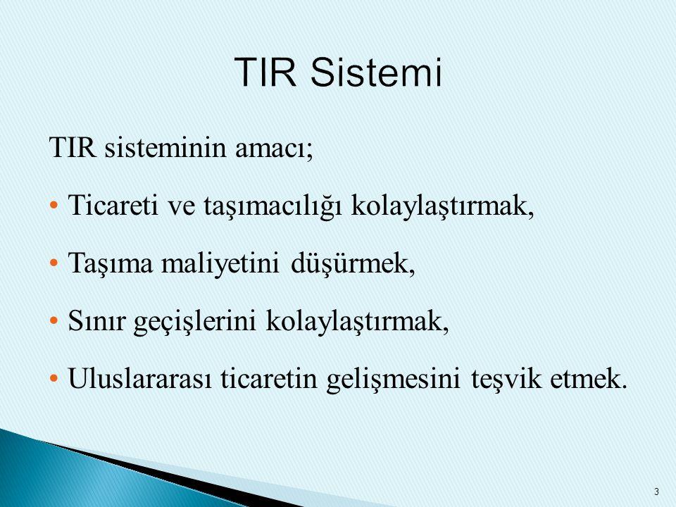 TIR sisteminin amacı; Ticareti ve taşımacılığı kolaylaştırmak, Taşıma maliyetini düşürmek, Sınır geçişlerini kolaylaştırmak, Uluslararası ticaretin ge