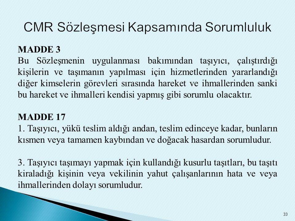 MADDE 3 Bu Sözleşmenin uygulanması bakımından taşıyıcı, çalıştırdığı kişilerin ve taşımanın yapılması için hizmetlerinden yararlandığı diğer kimseleri