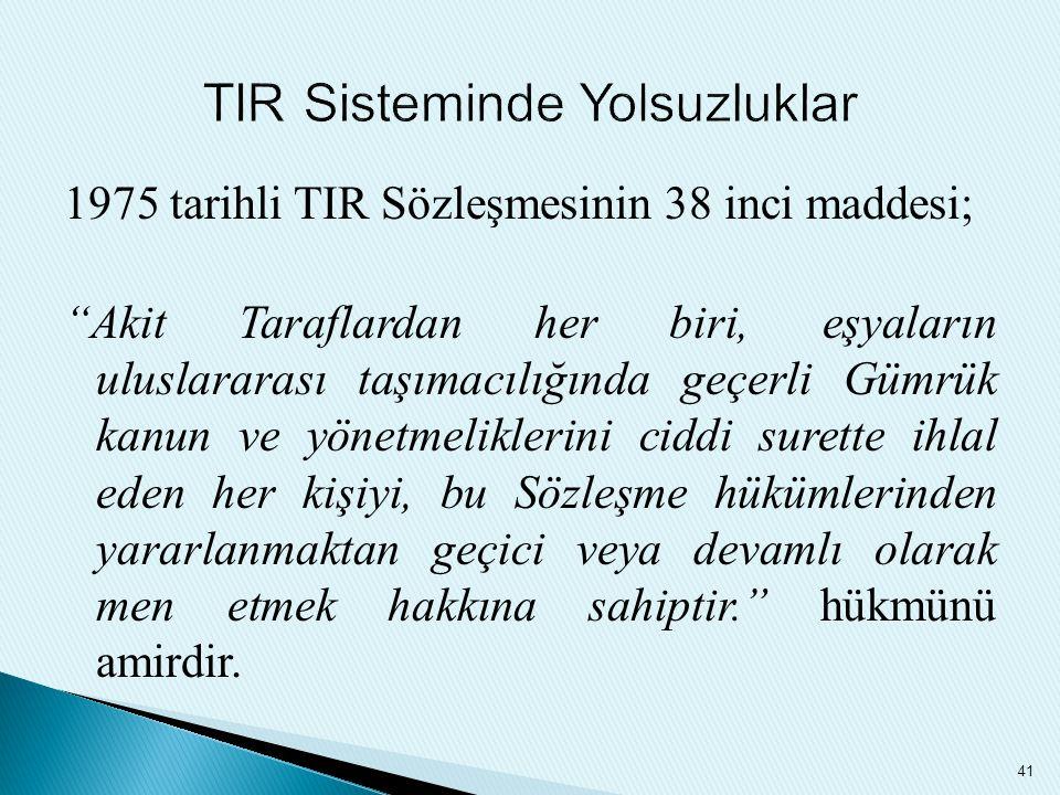 """1975 tarihli TIR Sözleşmesinin 38 inci maddesi; """"Akit Taraflardan her biri, eşyaların uluslararası taşımacılığında geçerli Gümrük kanun ve yönetmelikl"""