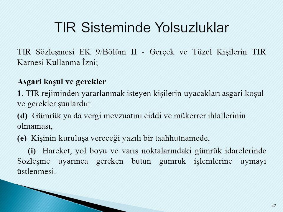 TIR Sözleşmesi EK 9/Bölüm II - Gerçek ve Tüzel Kişilerin TIR Karnesi Kullanma İzni; Asgari koşul ve gerekler 1. TIR rejiminden yararlanmak isteyen kiş