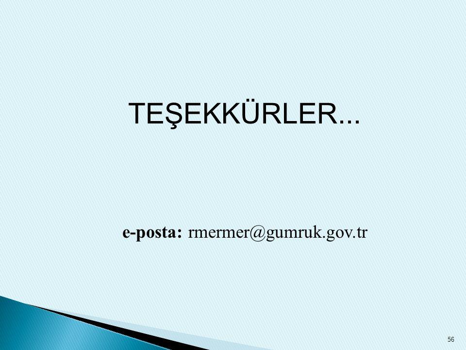56 TEŞEKKÜRLER... e-posta: rmermer@gumruk.gov.tr
