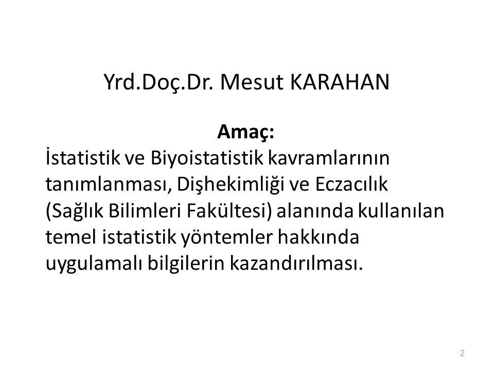 Yrd.Doç.Dr. Mesut KARAHAN Amaç: İstatistik ve Biyoistatistik kavramlarının tanımlanması, Dişhekimliği ve Eczacılık (Sağlık Bilimleri Fakültesi) alanın