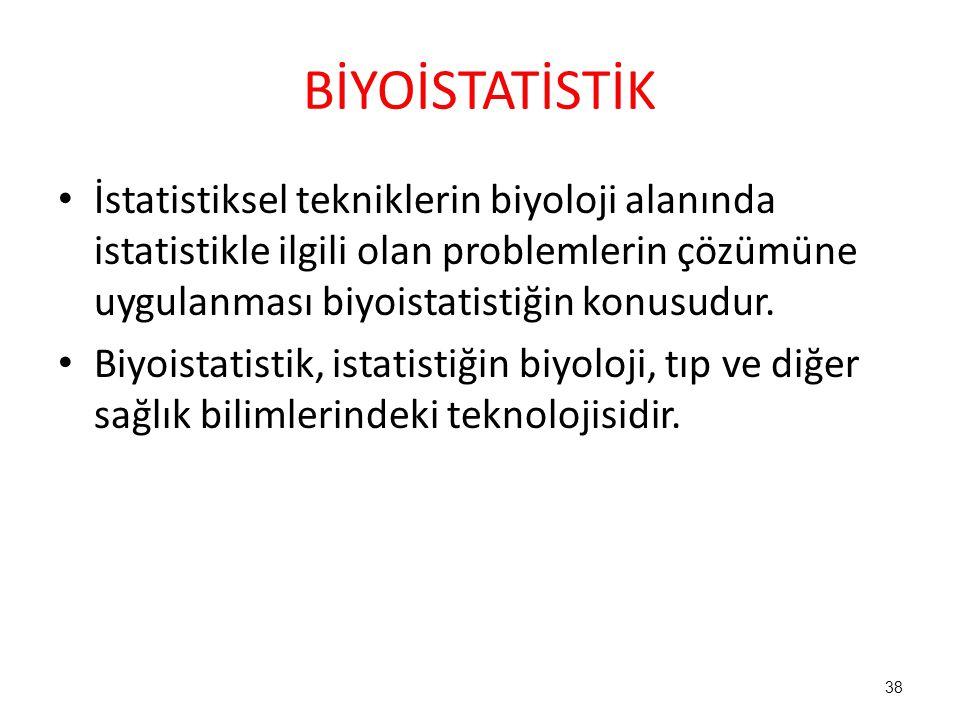 BİYOİSTATİSTİK İstatistiksel tekniklerin biyoloji alanında istatistikle ilgili olan problemlerin çözümüne uygulanması biyoistatistiğin konusudur. Biyo