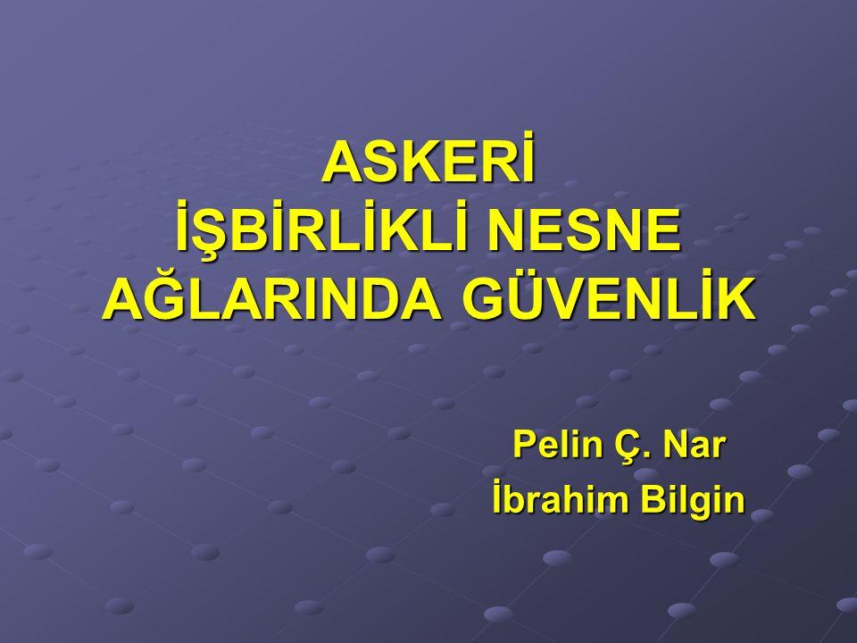 ASKERİ İŞBİRLİKLİ NESNE AĞLARINDA GÜVENLİK Pelin Ç. Nar İbrahim Bilgin