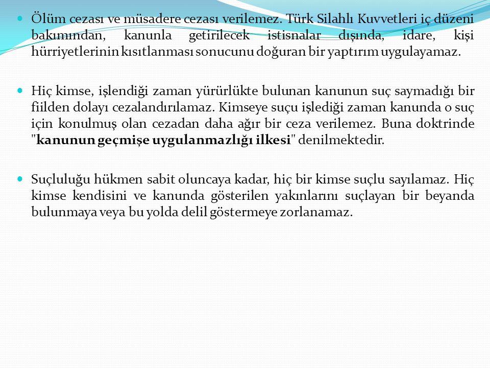 Ölüm cezası ve müsadere cezası verilemez. Türk Silahlı Kuvvetleri iç düzeni bakımından, kanunla getirilecek istisnalar dışında, idare, kişi hürriyetle