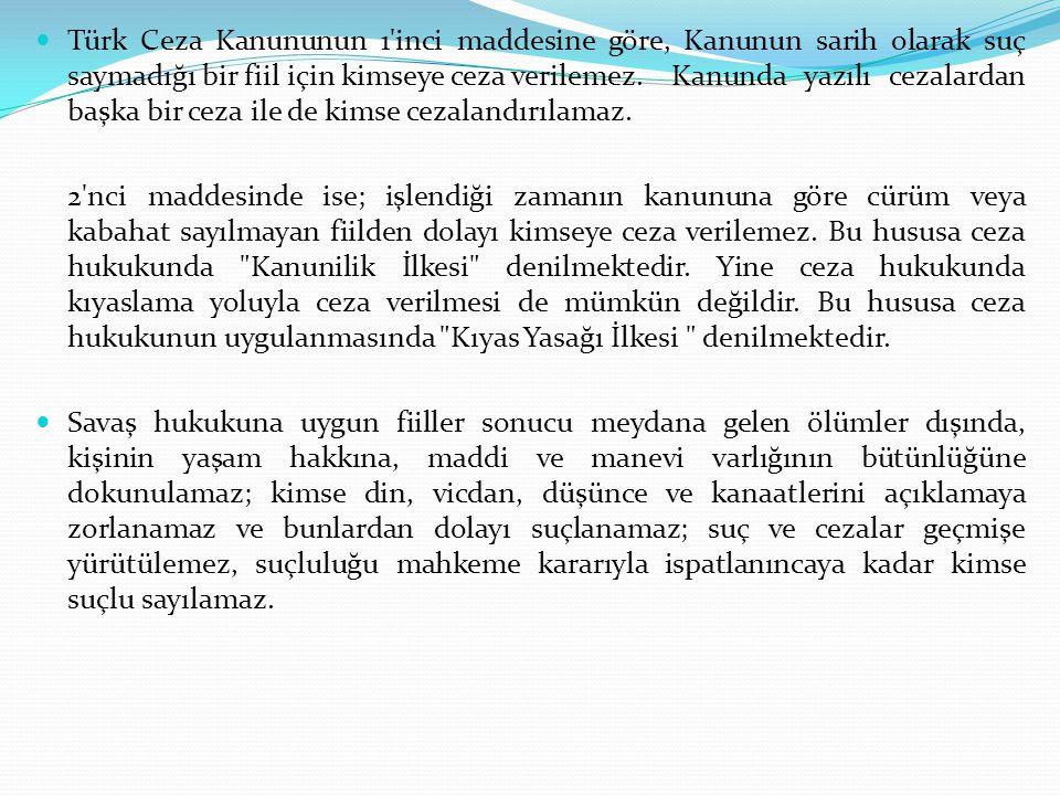 Türk Ceza Kanununun 1'inci maddesine göre, Kanunun sarih olarak suç saymadığı bir fiil için kimseye ceza verilemez. Kanunda yazılı cezalardan başka bi