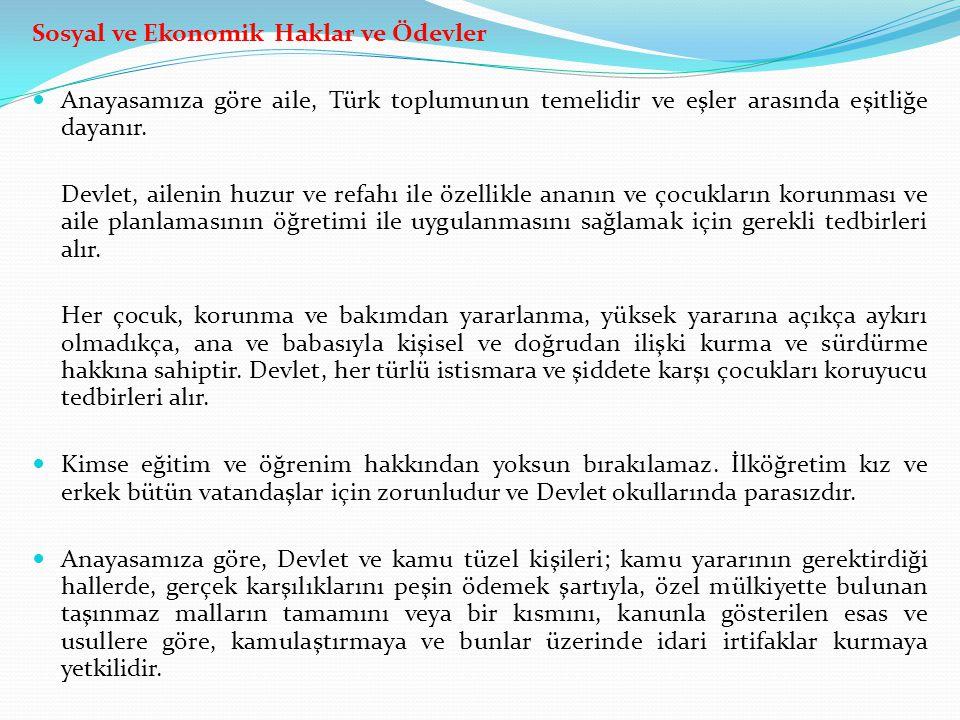 Sosyal ve Ekonomik Haklar ve Ödevler Anayasamıza göre aile, Türk toplumunun temelidir ve eşler arasında eşitliğe dayanır. Devlet, ailenin huzur ve ref