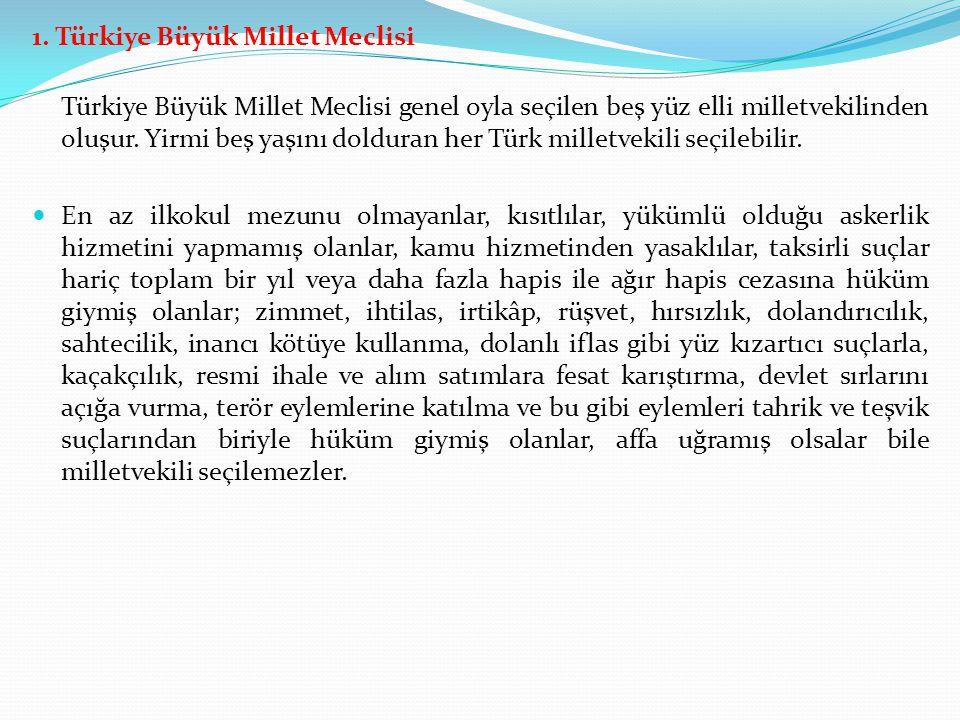 1. Türkiye Büyük Millet Meclisi Türkiye Büyük Millet Meclisi genel oyla seçilen beş yüz elli milletvekilinden oluşur. Yirmi beş yaşını dolduran her Tü