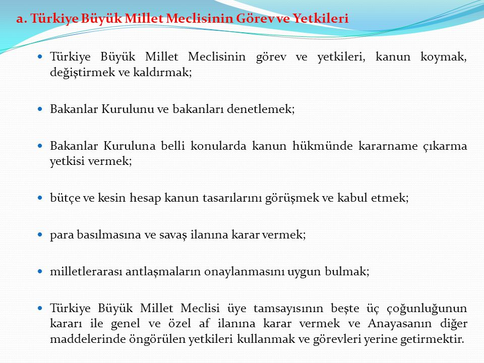 a. Türkiye Büyük Millet Meclisinin Görev ve Yetkileri Türkiye Büyük Millet Meclisinin görev ve yetkileri, kanun koymak, değiştirmek ve kaldırmak; Baka