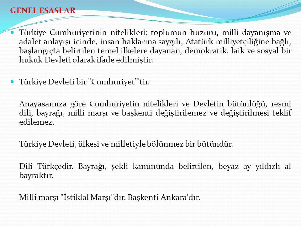 GENEL ESASLAR Türkiye Cumhuriyetinin nitelikleri; toplumun huzuru, milli dayanışma ve adalet anlayışı içinde, insan haklarına saygılı, Atatürk milliye