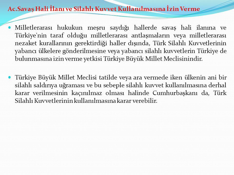 Ac.Savaş Hali İlanı ve Silahlı Kuvvet Kullanılmasına İzin Verme Milletlerarası hukukun meşru saydığı hallerde savaş hali ilanına ve Türkiye'nin taraf