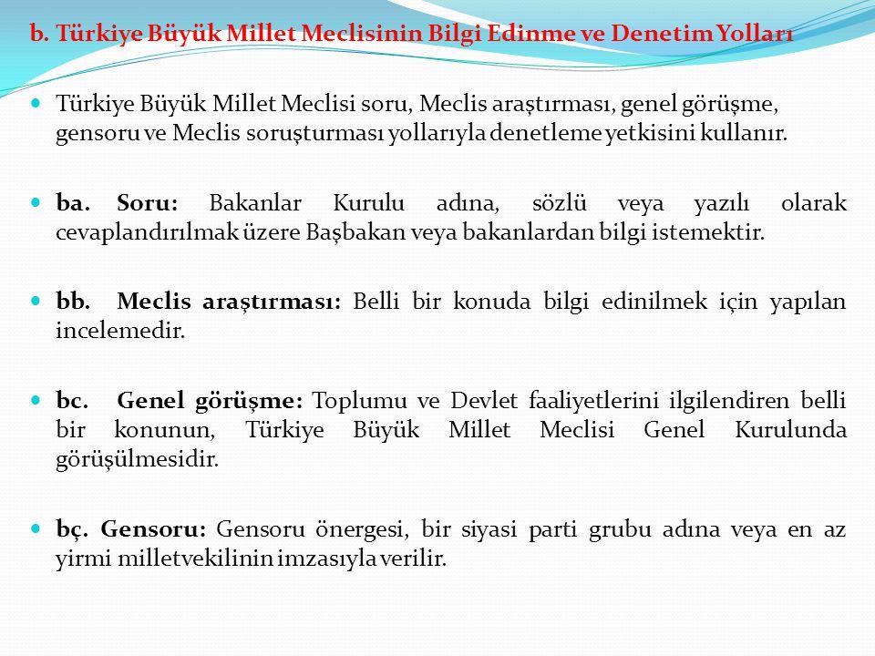 b. Türkiye Büyük Millet Meclisinin Bilgi Edinme ve Denetim Yolları Türkiye Büyük Millet Meclisi soru, Meclis araştırması, genel görüşme, gensoru ve Me