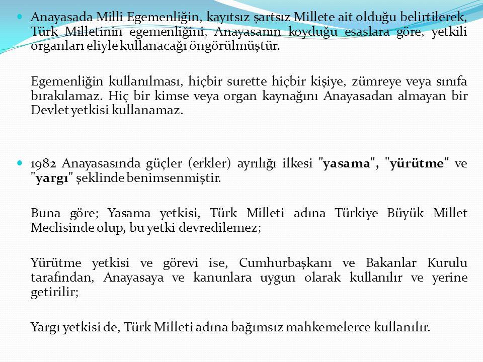 Anayasada Milli Egemenliğin, kayıtsız şartsız Millete ait olduğu belirtilerek, Türk Milletinin egemenliğini, Anayasanın koyduğu esaslara göre, yetkili