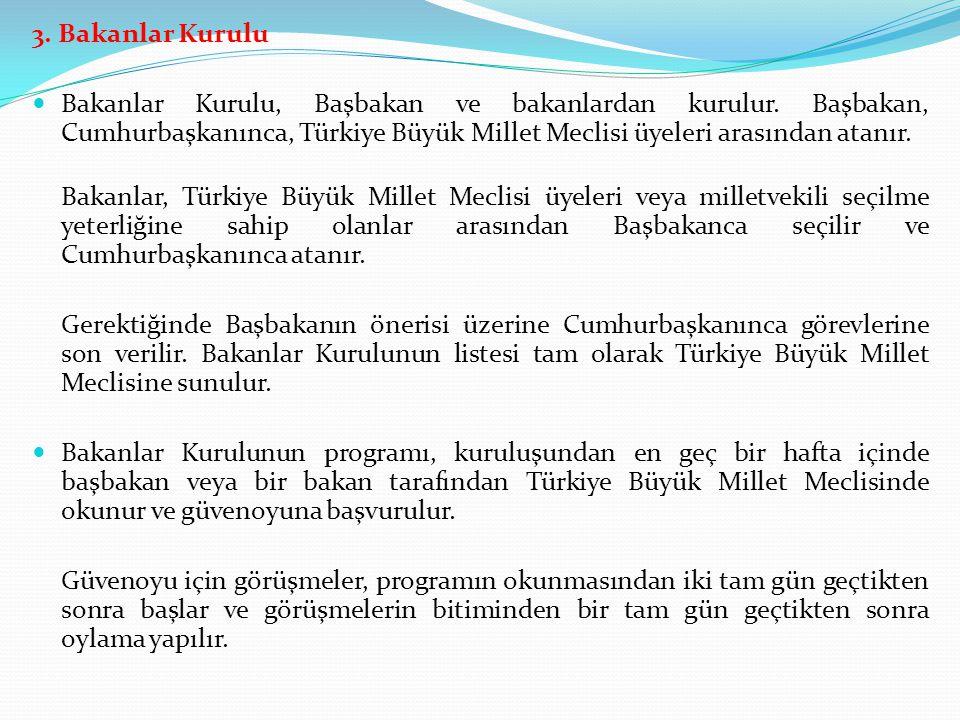 3. Bakanlar Kurulu Bakanlar Kurulu, Başbakan ve bakanlardan kurulur. Başbakan, Cumhurbaşkanınca, Türkiye Büyük Millet Meclisi üyeleri arasından atanır