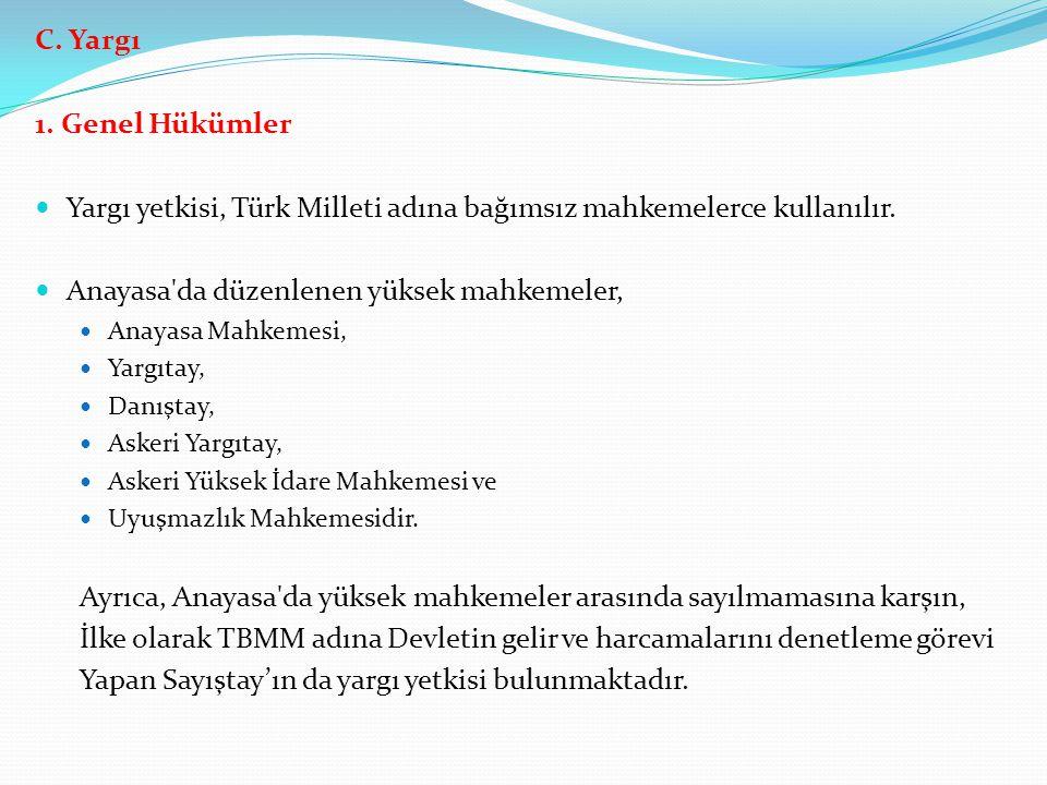 C. Yargı 1. Genel Hükümler Yargı yetkisi, Türk Milleti adına bağımsız mahkemelerce kullanılır. Anayasa'da düzenlenen yüksek mahkemeler, Anayasa Mahkem
