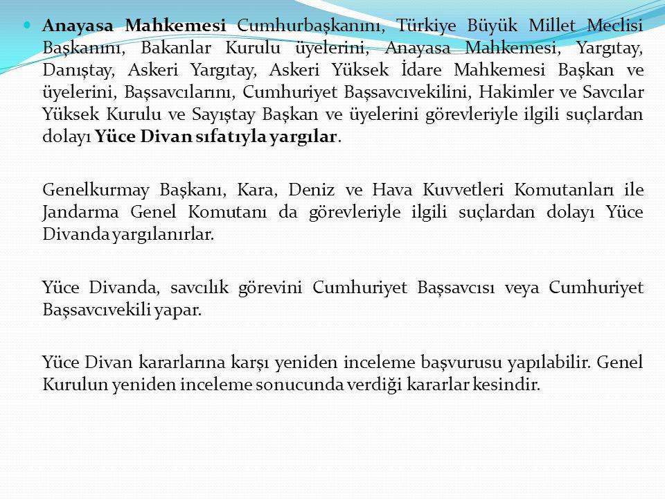 Anayasa Mahkemesi Cumhurbaşkanını, Türkiye Büyük Millet Meclisi Başkanını, Bakanlar Kurulu üyelerini, Anayasa Mahkemesi, Yargıtay, Danıştay, Askeri Ya