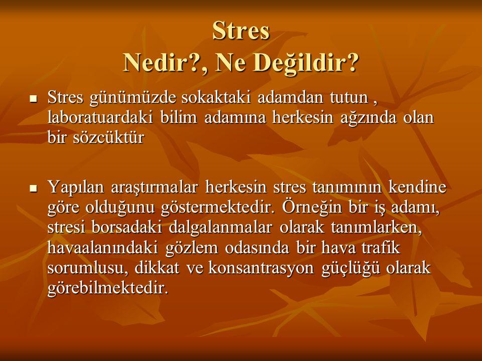 Stres Nedir?, Ne Değildir? Stres günümüzde sokaktaki adamdan tutun, laboratuardaki bilim adamına herkesin ağzında olan bir sözcüktür Stres günümüzde s