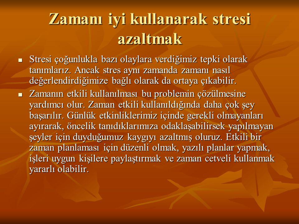 Zamanı iyi kullanarak stresi azaltmak Stresi çoğunlukla bazı olaylara verdiğimiz tepki olarak tanımlarız. Ancak stres aynı zamanda zamanı nasıl değerl