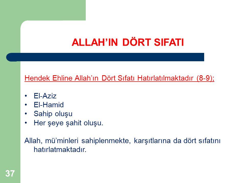 37 Hendek Ehline Allah'ın Dört Sıfatı Hatırlatılmaktadır (8-9); El-Aziz El-Hamid Sahip oluşu Her şeye şahit oluşu. Allah, mü'minleri sahiplenmekte, ka