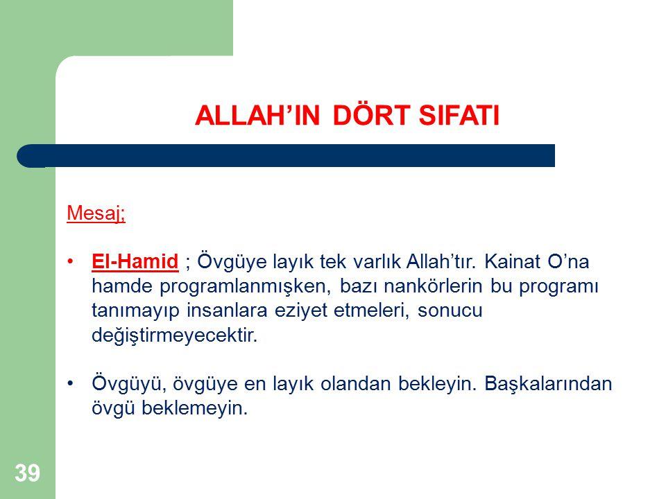 39 Mesaj; El-Hamid ; Övgüye layık tek varlık Allah'tır. Kainat O'na hamde programlanmışken, bazı nankörlerin bu programı tanımayıp insanlara eziyet et
