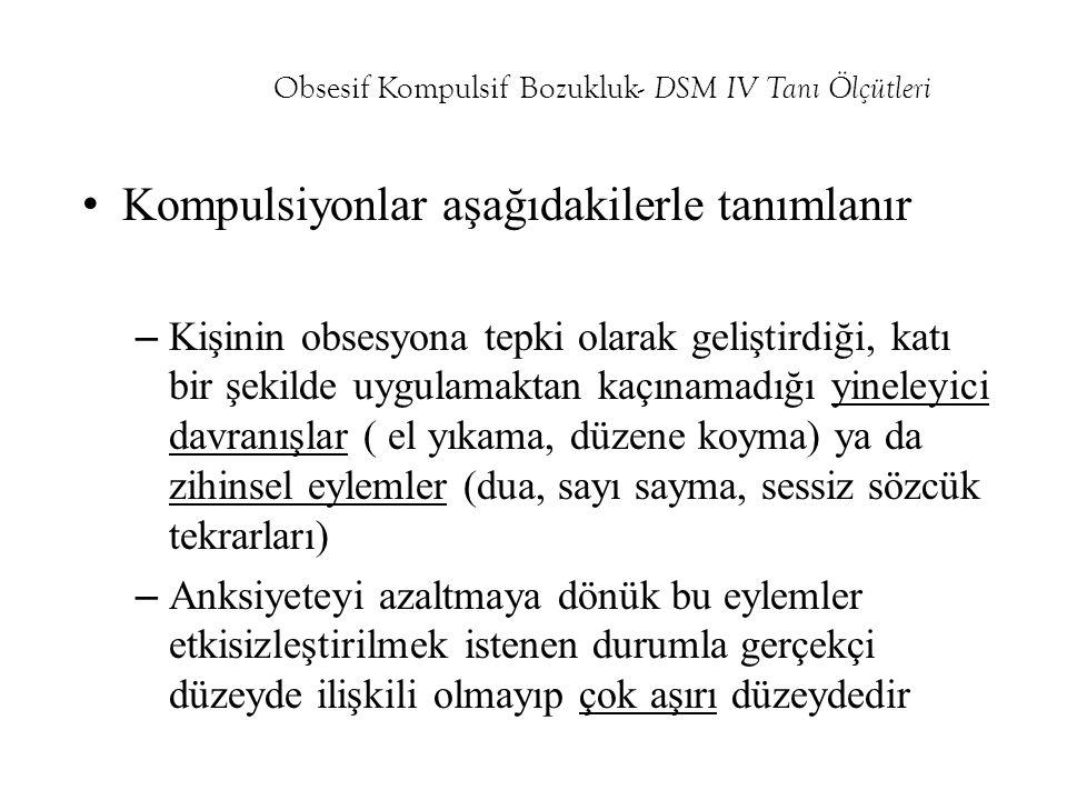 Obsesif Kompulsif Bozukluk- DSM IV Tanı Ölçütleri Kompulsiyonlar aşağıdakilerle tanımlanır – Kişinin obsesyona tepki olarak geliştirdiği, katı bir şek