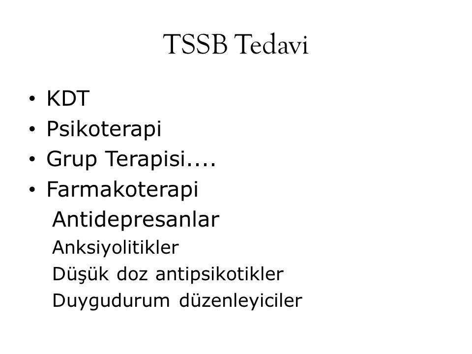 TSSB Tedavi KDT Psikoterapi Grup Terapisi.... Farmakoterapi Antidepresanlar Anksiyolitikler Düşük doz antipsikotikler Duygudurum düzenleyiciler
