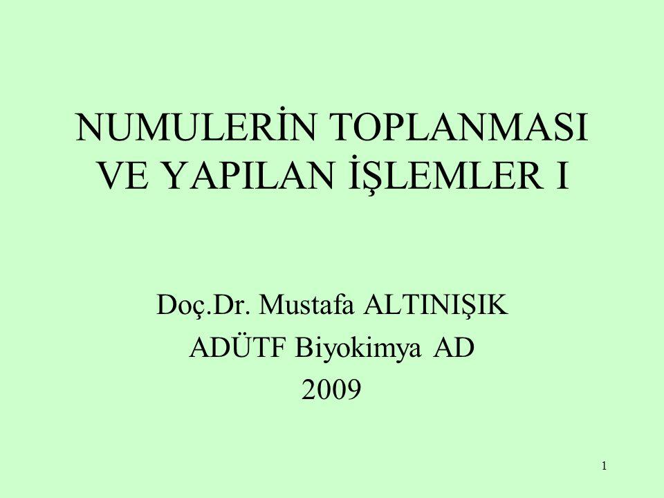 1 NUMULERİN TOPLANMASI VE YAPILAN İŞLEMLER I Doç.Dr. Mustafa ALTINIŞIK ADÜTF Biyokimya AD 2009
