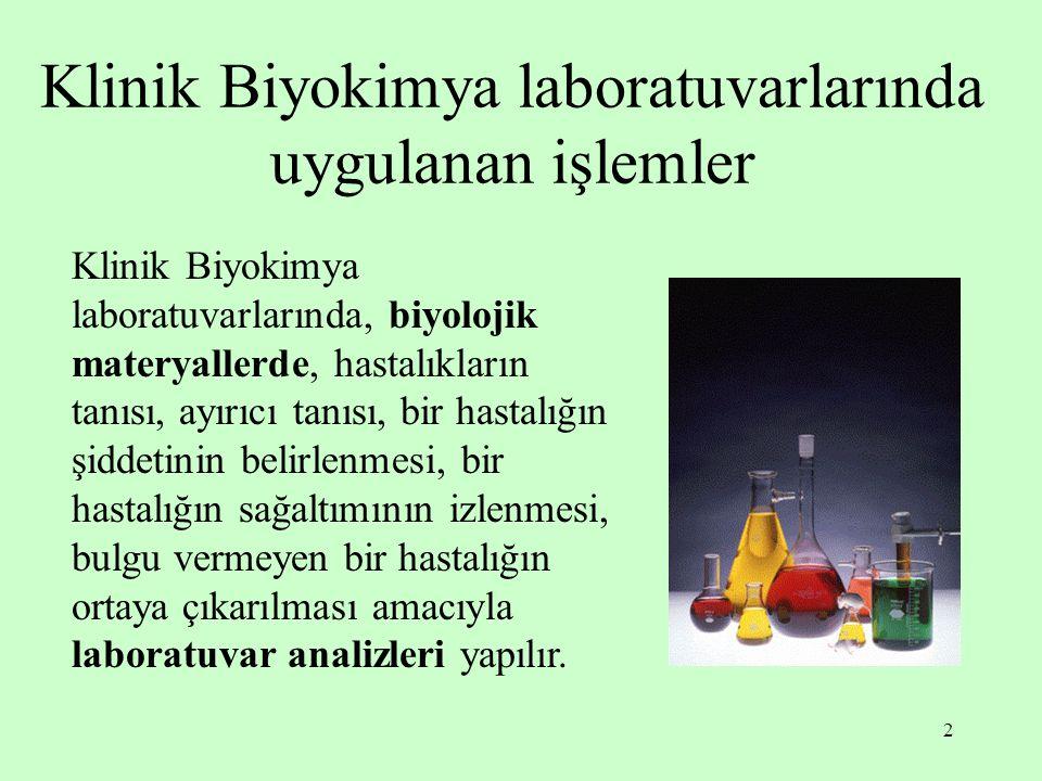 2 Klinik Biyokimya laboratuvarlarında uygulanan işlemler Klinik Biyokimya laboratuvarlarında, biyolojik materyallerde, hastalıkların tanısı, ayırıcı t