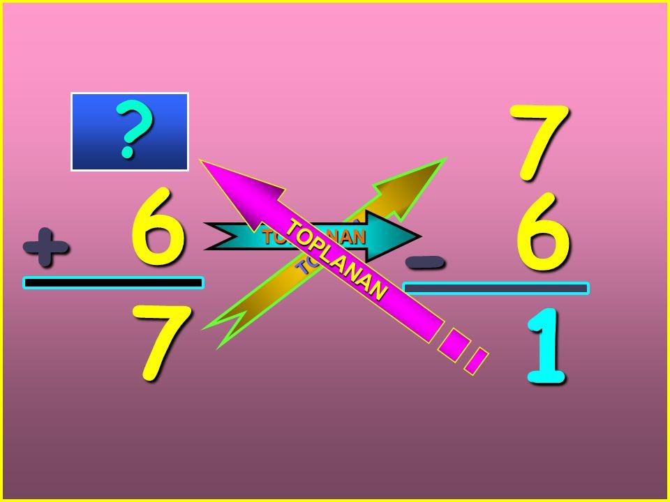 6 + 7 7 6 - 1 T O P L A M TOPLANAN T O P L A N A N ? 1