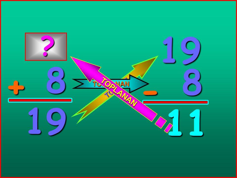8 + 19 19 8 - 11 T O P L A M TOPLANAN T O P L A N A N ? 11