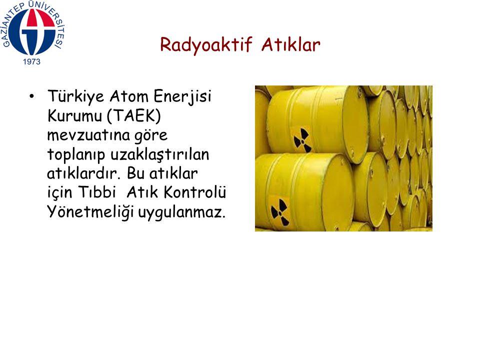 Radyoaktif Atıklar Türkiye Atom Enerjisi Kurumu (TAEK) mevzuatına göre toplanıp uzaklaştırılan atıklardır. Bu atıklar için Tıbbi Atık Kontrolü Yönetme