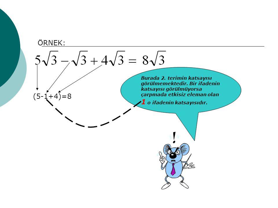 ÖRNEK: (5-1+4)=8 Burada 2. terimin katsayısı görülmemektedir. Bir ifadenin katsayısı görülmüyorsa çarpmada etkisiz eleman olan 1 o ifadenin katsayısıd