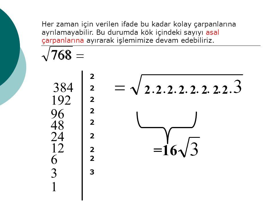Her zaman için verilen ifade bu kadar kolay çarpanlarına ayrılamayabilir. Bu durumda kök içindeki sayıyı asal çarpanlarına ayırarak işlemimize devam e