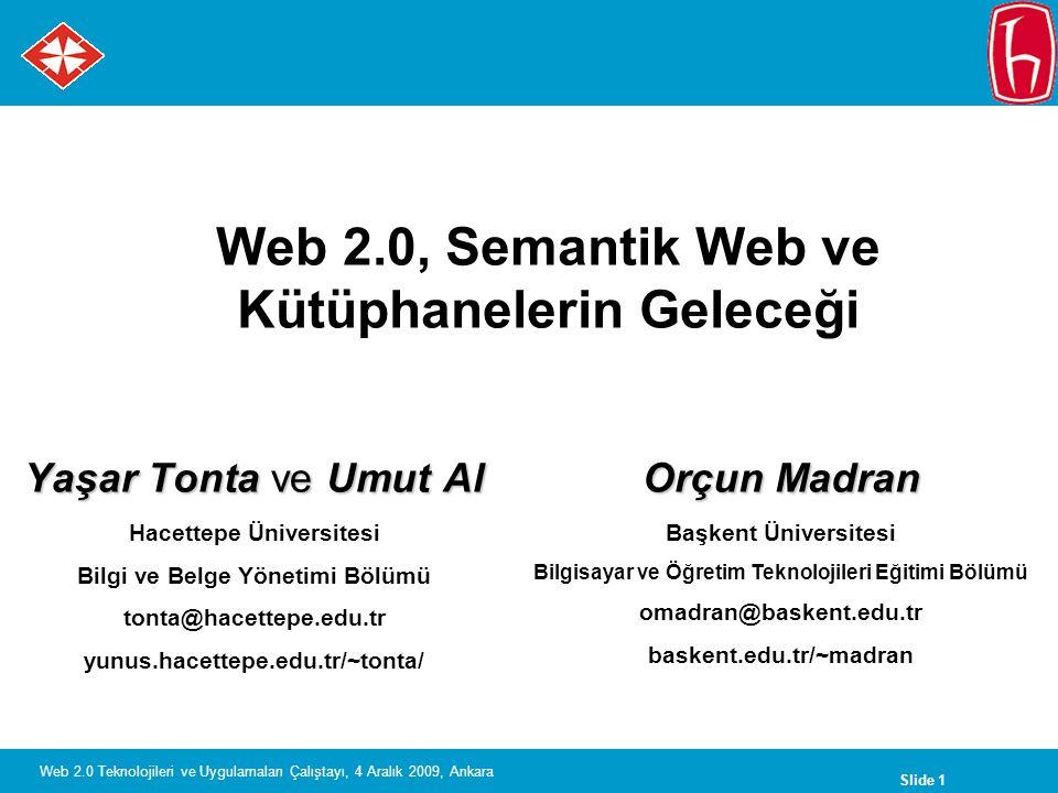 Slide 12 Web 2.0 Teknolojileri ve Uygulamaları Çalıştayı, 4 Aralık 2009, Ankara Library 2.0: gelecek kuşak kütüphane hizmeti finansal yatırımlara daha fazla getiri sağlamak için hizmetlerin daha etkin biçimde sunulması. Library 2.0 müşteri hizmetini ve etkileşimini kökten değiştirebileceğinden kütüphaneciler için önemli.[1][1] Kaynak: Library 2.0: Service for the next-generation library LJ, Sep 2006