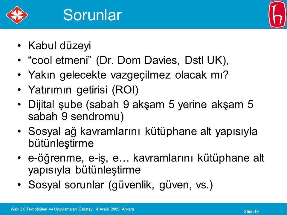 Slide 19 Web 2.0 Teknolojileri ve Uygulamaları Çalıştayı, 4 Aralık 2009, Ankara Sorunlar Kabul düzeyi cool etmeni (Dr.