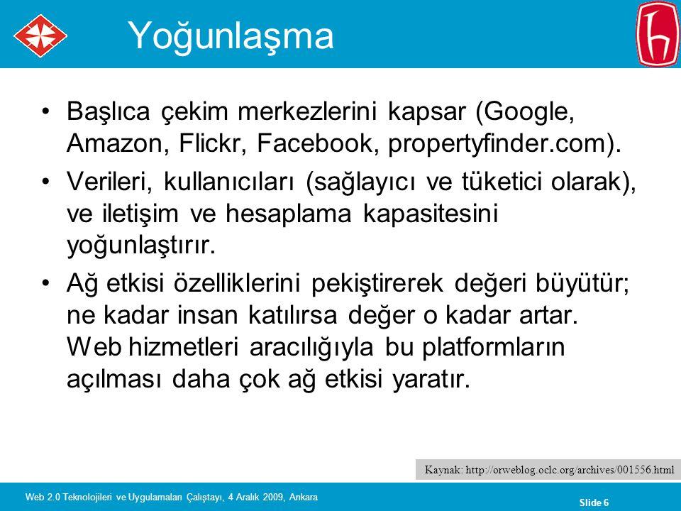 Slide 7 Web 2.0 Teknolojileri ve Uygulamaları Çalıştayı, 4 Aralık 2009, Ankara Kütüphane yönetim çevresi Değer yaratmak için verilerin yoğunlaştırılması gereken yerler: kullanıcı verilerinin toplanması (ör., sayaç verileri), veya kullanıcılar tarafından yaratılan verilerin toplanması (etiketler, eleştiriler), veya işlemlerin toplanması (ör., ödünç verme, tıklamaların nereden geldiğinin çözümlenmesi).