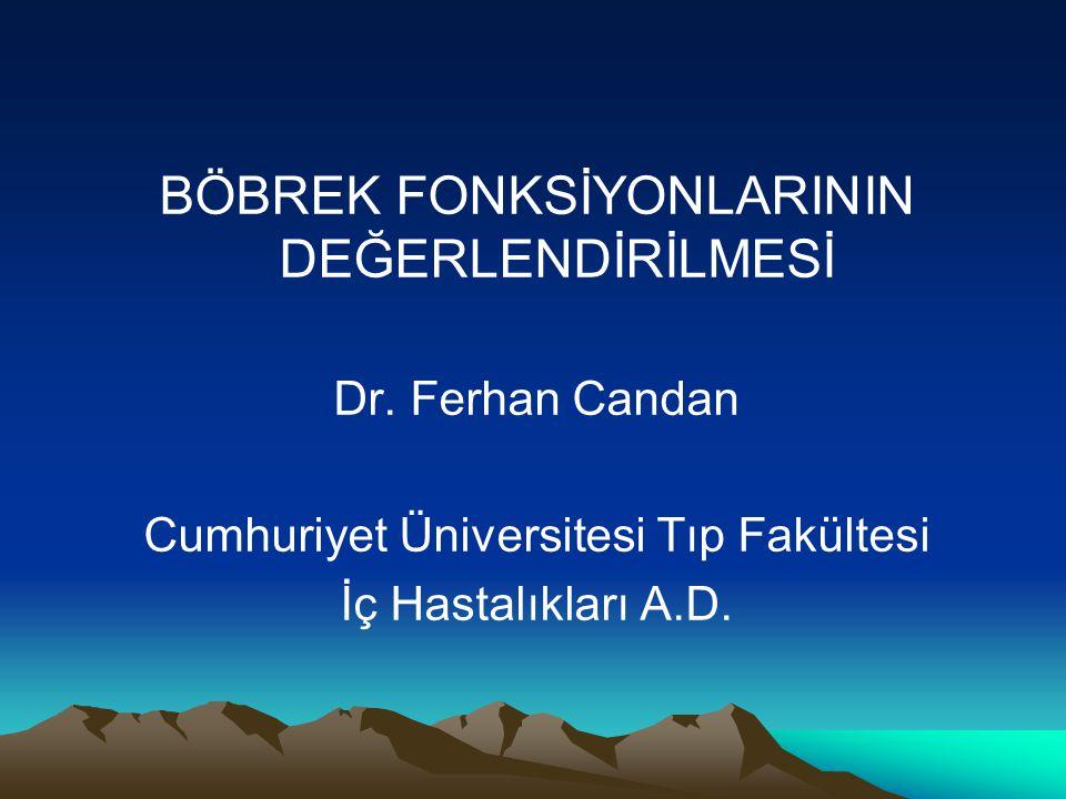 BÖBREK FONKSİYONLARININ DEĞERLENDİRİLMESİ Dr. Ferhan Candan Cumhuriyet Üniversitesi Tıp Fakültesi İç Hastalıkları A.D.