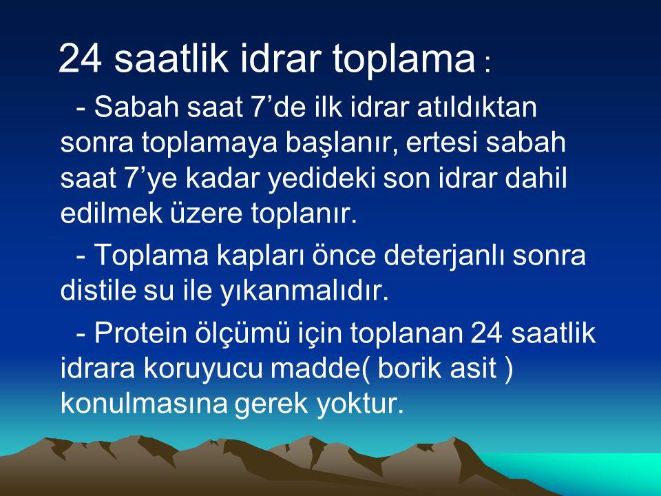24 saatlik idrar toplama : - Sabah saat 7'de ilk idrar atıldıktan sonra toplamaya başlanır, ertesi sabah saat 7'ye kadar yedideki son idrar dahil edil