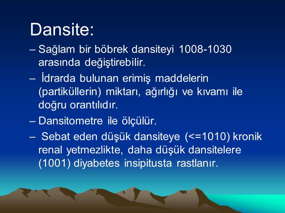 Dansite: –Sağlam bir böbrek dansiteyi 1008-1030 arasında değiştirebilir. – İdrarda bulunan erimiş maddelerin (partiküllerin) miktarı, ağırlığı ve kıva