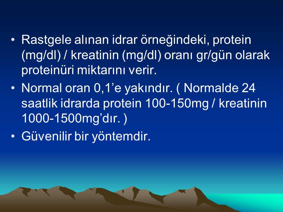 Rastgele alınan idrar örneğindeki, protein (mg/dl) / kreatinin (mg/dl) oranı gr/gün olarak proteinüri miktarını verir. Normal oran 0,1'e yakındır. ( N