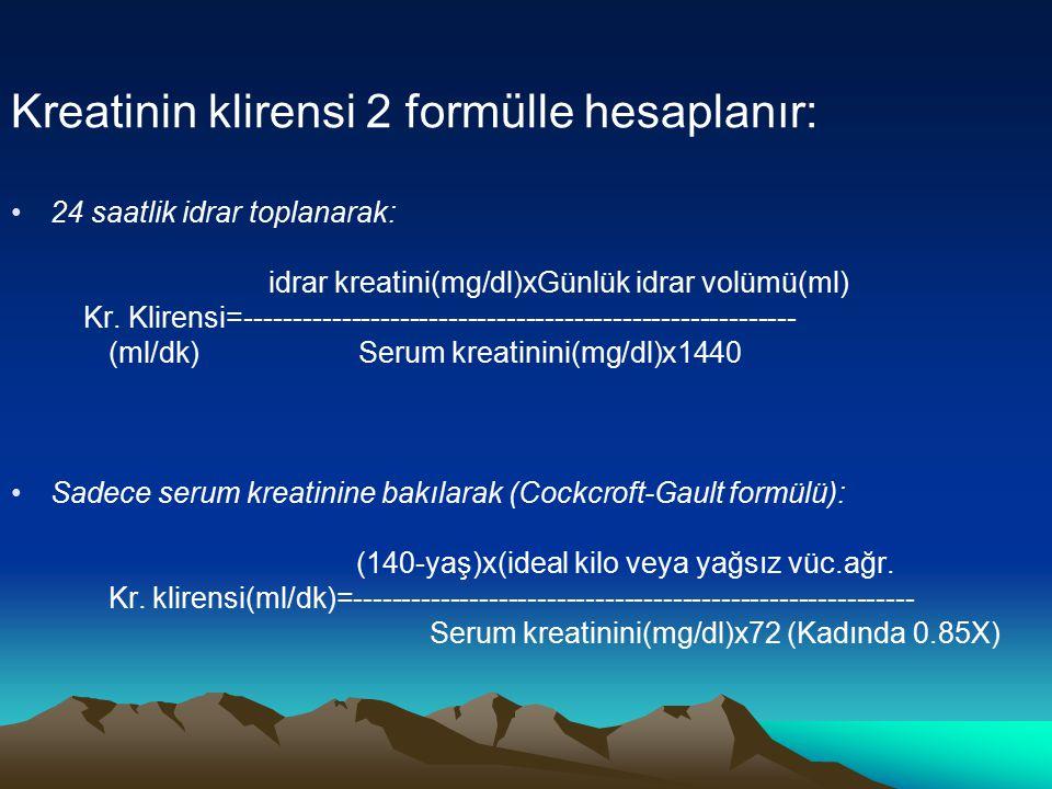 Kreatinin klirensi 2 formülle hesaplanır: 24 saatlik idrar toplanarak: idrar kreatini(mg/dl)xGünlük idrar volümü(ml) Kr. Klirensi=--------------------