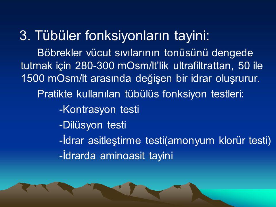 3. Tübüler fonksiyonların tayini: Böbrekler vücut sıvılarının tonüsünü dengede tutmak için 280-300 mOsm/lt'lik ultrafiltrattan, 50 ile 1500 mOsm/lt ar