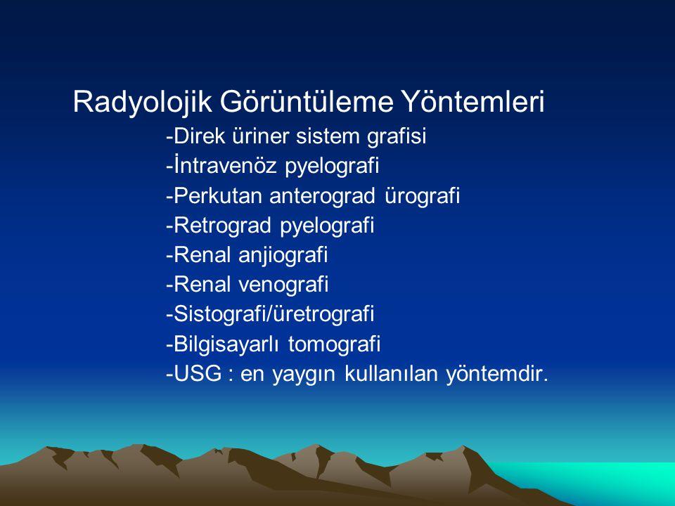 Radyolojik Görüntüleme Yöntemleri -Direk üriner sistem grafisi -İntravenöz pyelografi -Perkutan anterograd ürografi -Retrograd pyelografi -Renal anjio