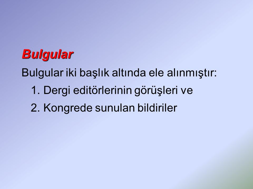 Bulgular Bulgular iki başlık altında ele alınmıştır: 1. Dergi editörlerinin görüşleri ve 2. Kongrede sunulan bildiriler