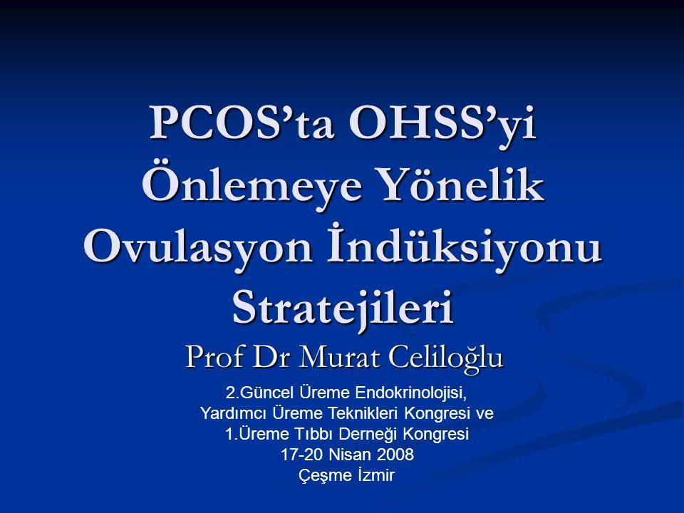 PCOS'ta OHSS'yi Önlemeye Yönelik Ovulasyon İndüksiyonu Stratejileri Prof Dr Murat Celiloğlu 2.Güncel Üreme Endokrinolojisi, Yardımcı Üreme Teknikleri