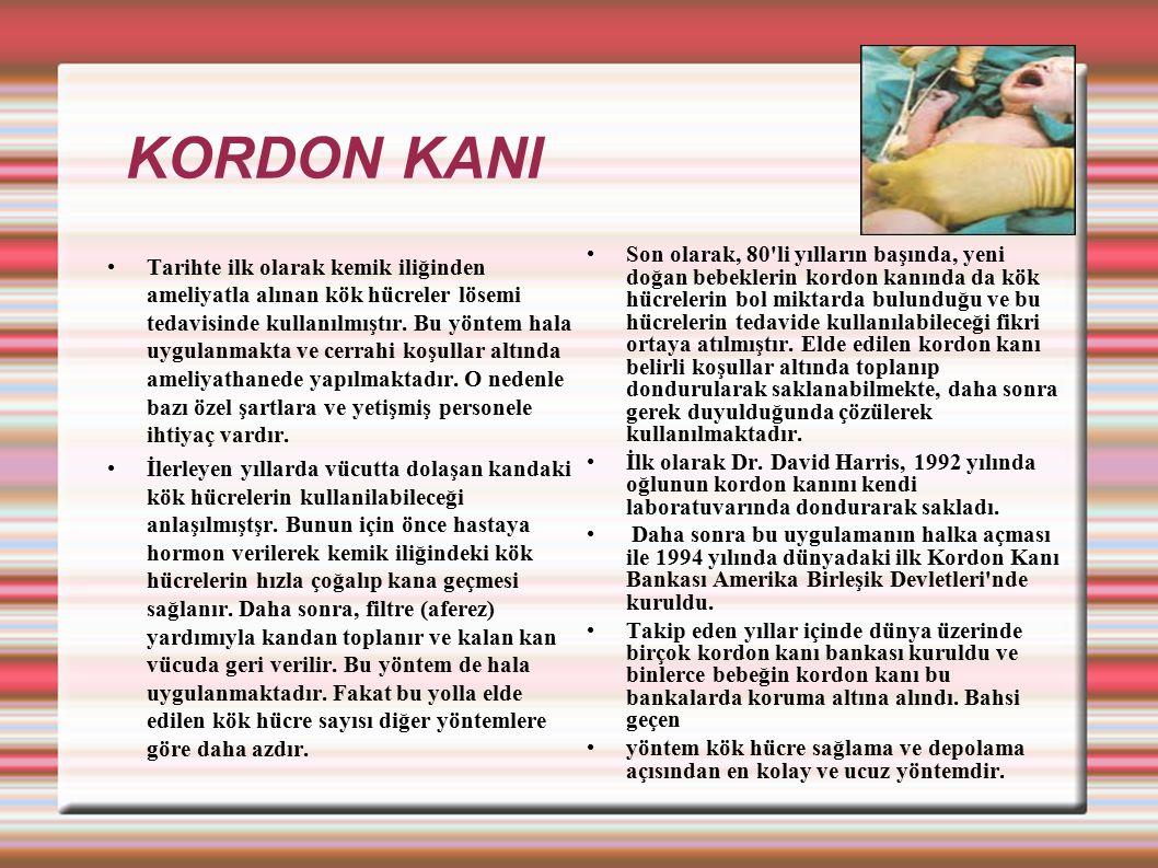 KORDON KANI Tarihte ilk olarak kemik iliğinden ameliyatla alınan kök hücreler lösemi tedavisinde kullanılmıştır. Bu yöntem hala uygulanmakta ve cerrah