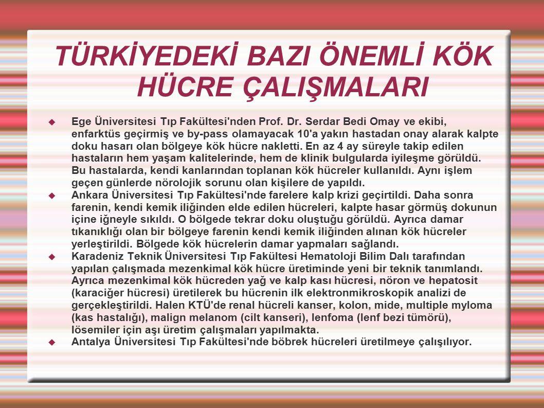 TÜRKİYEDEKİ BAZI ÖNEMLİ KÖK HÜCRE ÇALIŞMALARI  Ege Üniversitesi Tıp Fakültesi'nden Prof. Dr. Serdar Bedi Omay ve ekibi, enfarktüs geçirmiş ve by-pass