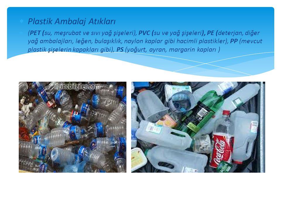  Plastik Ambalaj Atıkları  (PET (su, meşrubat ve sıvı yağ şişeleri), PVC (su ve yağ şişeleri), PE (deterjan, diğer yağ ambalajları, leğen, bulaşıklı