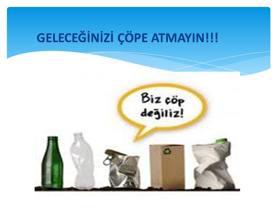  GELECEĞİNİZİ ÇÖPE ATMAYIN!!!